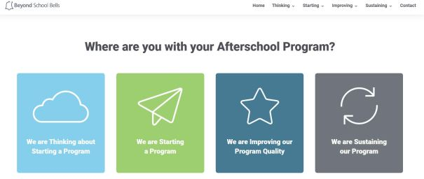 Whether you're contemplating, starting, improving, or sustaining ahigh quality afterschool or summer learning experience, the process takes work. Beyond School Bells has launched its new Toolkit to help. For those thinking about creating an Expanded Learning Opportunity (ELO), the toolkit provides planning guidelines and funding structures. To start a program, this resource contains hiring and leadership strategies. To improve an ELO, explore curricular ideas and career-readiness best practices. Finally, sustain your ELO with resources for partnerships, advocacy, and messaging.
